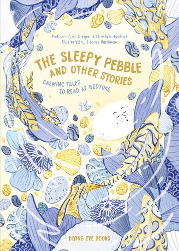 The Sleepy Pebble and Other Bedtime Stories: Calming Tales to Read at Bedtime (Hardback)