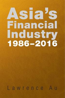 Asia's Financial Industry 1986 - 2016 (Paperback)