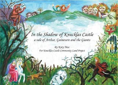 In the Shadow of Knucklas Castle: A Tale of Arthur, Guinevere and the Giants (Hardback)