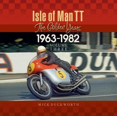 Isle of Man TT - The Golden Years 1963 - 1982 - The Golden Years 3 (Hardback)