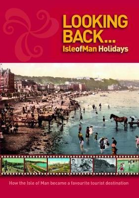 Looking Back...: Isle of Man Holidays (Paperback)