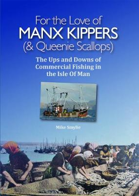 For the Love of Manx Kippers & Queenie Scallops: The ups and Downs of Commercial fishing in the Isle of Man (Paperback)