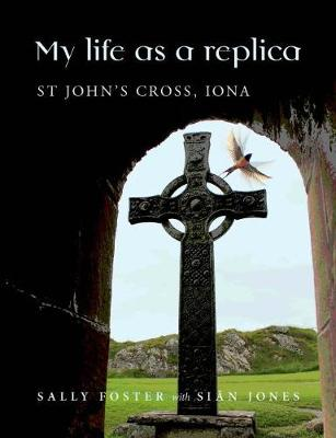 My Life as a Replica: St John's Cross, Iona (Paperback)