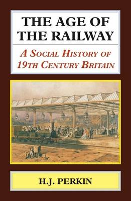 Age of the Railway: A Social History of 19th Century Britain. (Hardback)