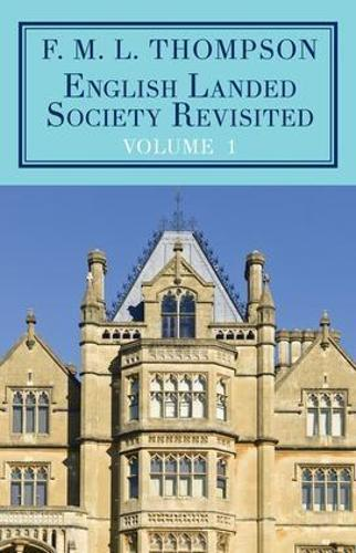 English Landed Society Revisited: The Collected Papers of F.M.L. Thompso: Volume 1 (Hardback)