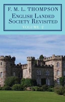 English Landed Society Revisited: The Collected Papers of F.M.L. Thompso: Volume 2 (Hardback)