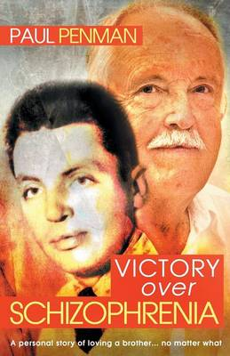 Victory Over Schizophrenia: A Personal Story of Loving a Brother... No Matter What (Paperback)