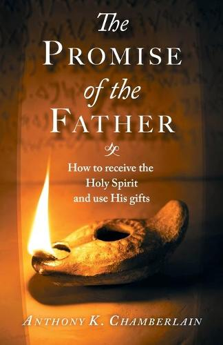 The Promise of the Father: How to Receive the Holy Spirit and Use His Gifts (Paperback)