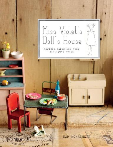 Miss Violet's Doll's House: Magical makes for your miniature world (Hardback)