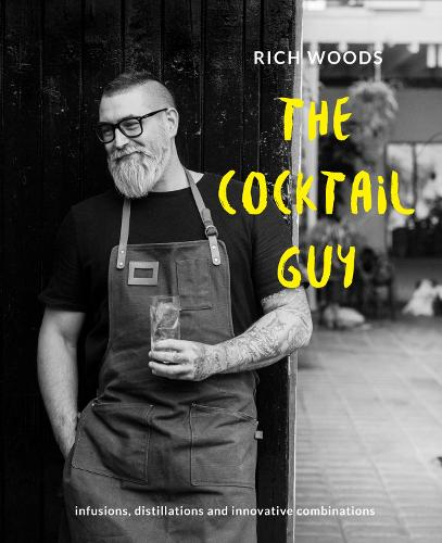 The Cocktail Guy: Infusions, distillations and innovative combinations (Hardback)