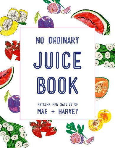 Mae + Harvey No Ordinary Juice Book: Over 100 recipes for juices, smoothies, nut milks and so much more (Paperback)