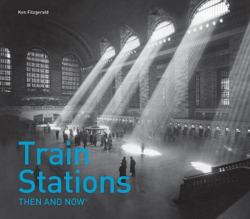Train Stations Then and Now (R) - Then and Now (Hardback)