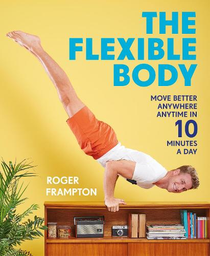 The Flexible Body: Move better anywhere, anytime in 10 minutes a day (Paperback)