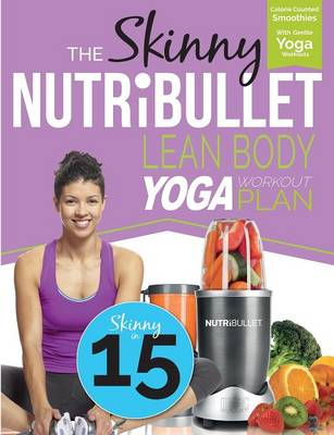 The Skinny Nutribullet Lean Body Yoga Workout Plan: Calorie Counted Smoothies with Gentle Yoga Workouts for Health & Wellbeing (Paperback)