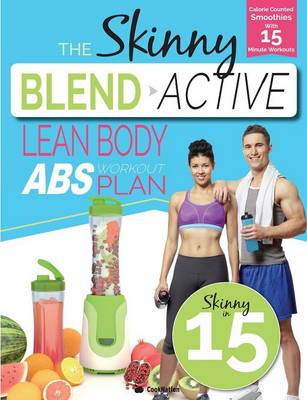 The Skinny Blend Active Lean Body ABS Workout Plan: Calorie Counted Smoothies with 15 Minute Workouts for Great Abs. (Paperback)