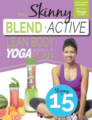 The Skinny Blend Active Lean Body Yoga Workout Plan: Calorie Counted Smoothies with Gentle Yoga Workouts for Health & Wellbeing. (Paperback)