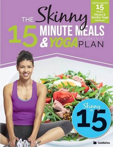 The Skinny 15 Minute Meals & Yoga Workout Plan: Calorie Counted 15 Minute Meals with Gentle Yoga Workouts for Health & Wellbeing (Paperback)