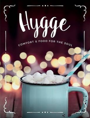 Hygge: Comfort & Food for the Soul: A Cosy Collection of Comfort Food, Drinks & Lifestyle Recipes for You, Your Friends & Family to Enjoy (Paperback)