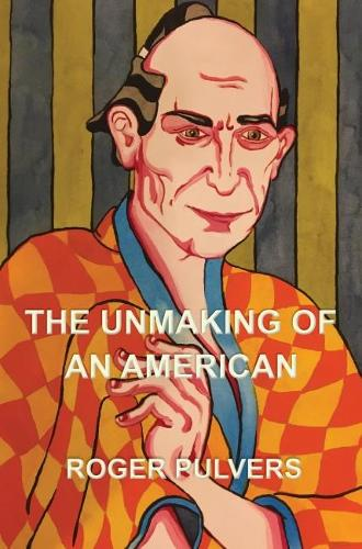 The Unmaking of an American (Paperback)