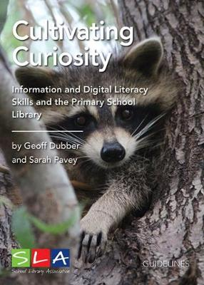 Cultivating Curiosity 2018: Information Literacy Skills and the Primary School Library (Paperback)