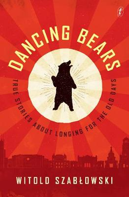 Dancing Bears: True Stories about Longing for the Old Days (Paperback)