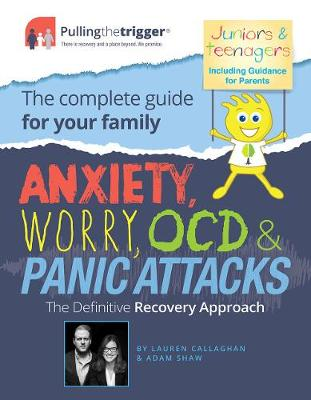Anxiety, Worry, OCD and Panic Attacks - The Definitive Recovery Approach: The Complete Guide for Your Family - Anxiety, Worry, OCD and Panic Attacks - The Definitive Recovery Approach (Paperback)