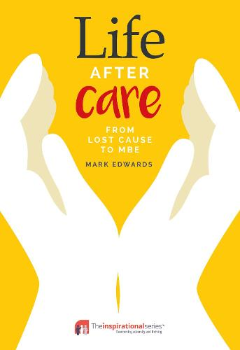 Life After Care: From Lost Cause To MBE - Inspirational (Paperback)