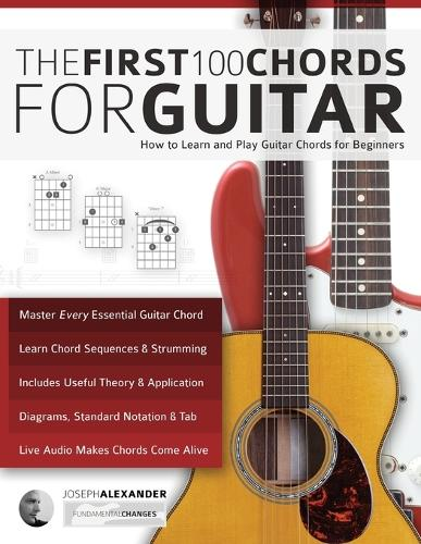 The First 100 Chords for Guitar: How to Learn and Play Guitar Chords: The Complete Beginner Guitar Method (Paperback)
