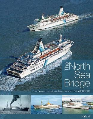 The North Sea Bridge: Ferry Connections between Scandinavia and Britain 1820-2014 (Hardback)