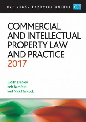 Commercial and Intellectual Property Law and Practice 2017 - CLP Legal Practice Guides (Paperback)