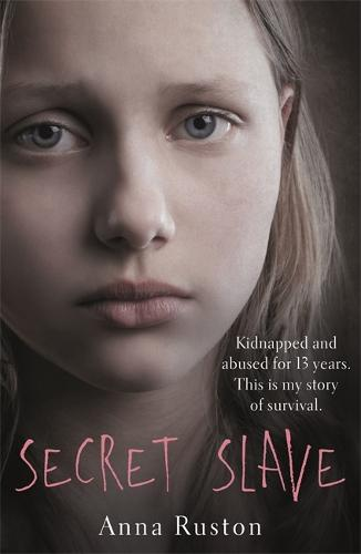 Secret Slave: Kidnapped and abused for 13 years. This is my story of survival. (Paperback)