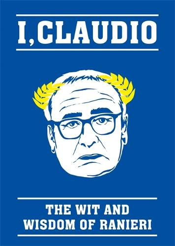 The Claudio Ranieri Quote Book: I, Claudio (Hardback)