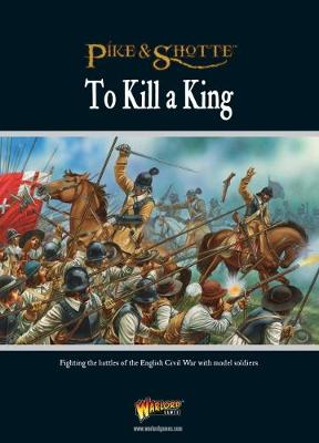 To Kill a King: Fighting the Battles of the English Civil War with Model Soldiers (Paperback)