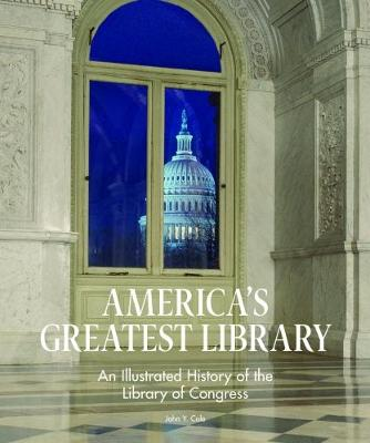 America's Greatest Library: An Illustrated History of the Library of Congress (Hardback)