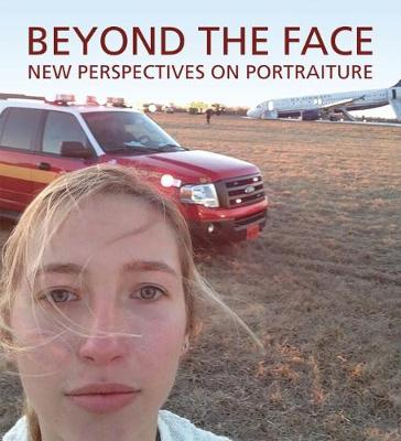 Beyond the Face: New Perspectives on Portraiture (Hardback)