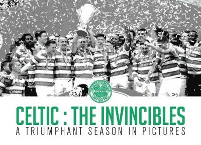 Celtic: The Invincibles: A Triumphant Season in Pictures (Hardback)