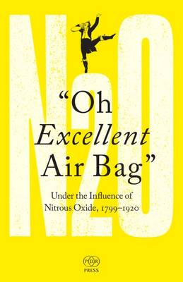 Oh Excellent Air Bag: Under the Influence of Nitrous Oxide, 1799-1920 (Paperback)