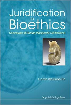 Juridification In Bioethics: Governance Of Human Pluripotent Cell Research (Hardback)