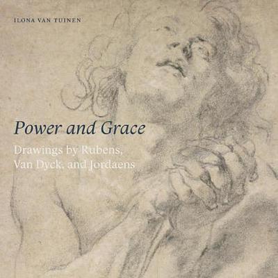 Power and Grace: Drawings by Rubens, Van Dyck, Aan Jordaens (Paperback)