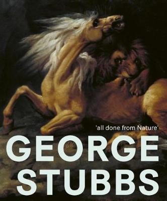 George Stubbs: 'All Done from Nature' (Paperback)