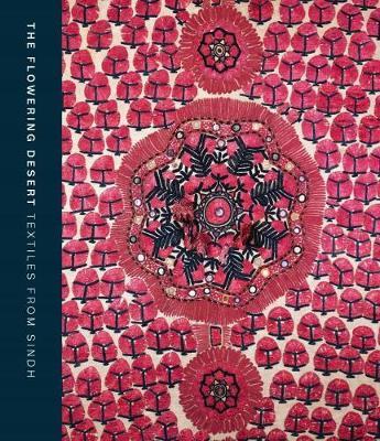 The Flowering Desert: Textiles from Sindh (Hardback)