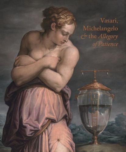 Giorgio Vasari, Michelangelo and the Allegory of Patience (Hardback)