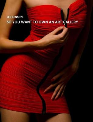 So You Want To Own An Art Gallery (Paperback)