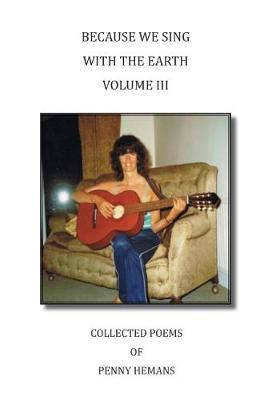 Because We Sing with the Earth: Collected Poems 3 (Paperback)