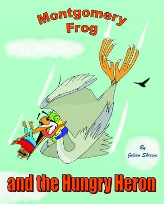 Montgomery Frog and the Hungry Heron - Montgomery Frog 2 (Paperback)