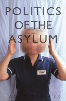 Politics of the Asylum (Paperback)