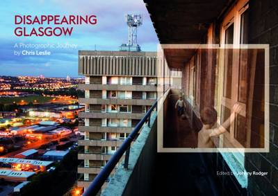 Disappearing Glasgow: A Photographic Journey (Hardback)