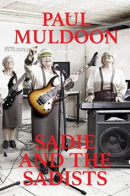 Sadie and the Sadists: Song Lyrics from Paul Muldoon (Paperback)
