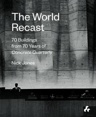 The World Recast: 70 Buildings from 70 Years of Concrete Quarterly (Paperback)