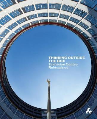 Thinking Outside the Box: Television Centre Reimagined (Hardback)